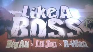 Big Ali, Lil Jon, R Wan   Like A Boss (Lyrics Video)