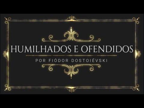 Humilhados e ofendidos, de Dostoiévski - (Resenha/Ensaio)