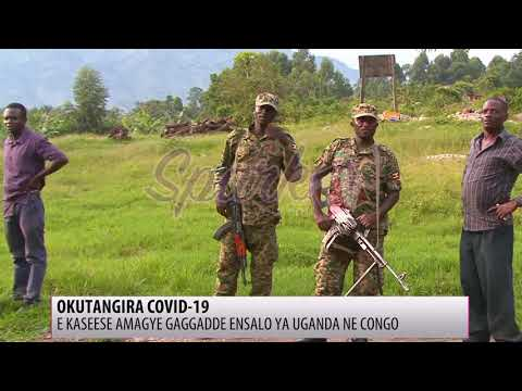 COVID-19: E Kasese amagye gaggadde ensalo ya Uganda ne Congo