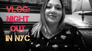 New Video - Vlog | Night out in NYC