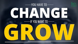 You Have To Change, If You Want To Grow In Life || INKNEWS