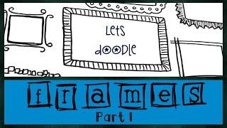 Lets Doodle : Doodle Frames  [Pt. 1]