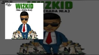 Wizkid - Final (Baba Nla) (OFFICIAL AUDIO 2015)