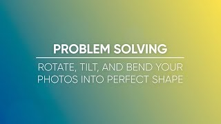 Rotate Tilt and Bend Your Photos Into Perfect Shape