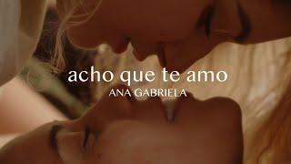 Ana Gabriela - Acho Que Te Amo (Videoclipe Oficial)