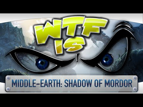 ► WTF Is... -  Middle-earth: Shadow of Mordor ? video thumbnail