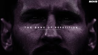 Lionel Messi - THE BANE OF REPETITION | MOVIE - 2019