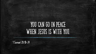 1 Samuel 20:18-24 – You can go in peace when Jesus is with you