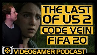 The Last of Us Part 2 Trailer, Code Vein Review, FIFA 20 Review - VideoGamer Podcast