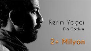 Kerim Yağcı - Ela Gözlüm (Official Audio)
