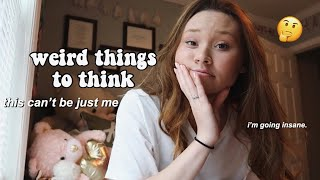 weird thoughts to think.. | a video of me going insane