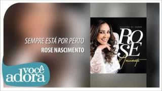 Sempre Está Por Perto - Rose Nascimento [Álbum Questão de Honra]