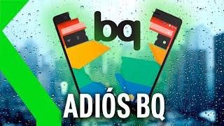 EL FIN DE BQ: TRISTE ADIÓS a la MARCA DE MÓVILES ESPAÑOLA