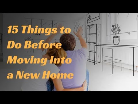15 Things to Do Before Moving Into a New Home
