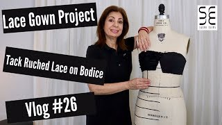 Tacking Ruched Lace On Bodice! - Lace Gown Project Vlog #26