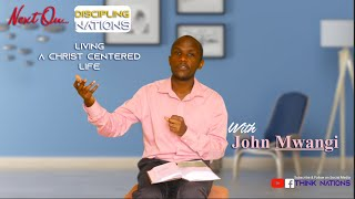 How to live a Christ Centered Life by John Mwangi