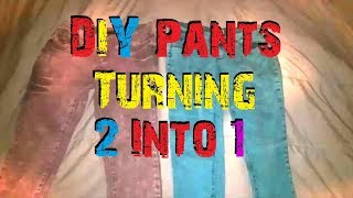 DIY Pants (Turning 2 Pairs Into 1 Pair)