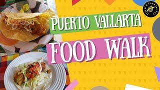 Food walk in Puerto Vallarta, Mexico by Vallarta Eats
