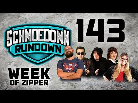 Week of Zipper - Schmoedown Rundown #143