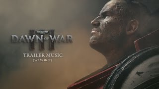 Dawn Of War III - Trailer Music (w/ voice)
