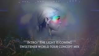 1. Intro/The Light is Coming (Sweetener World Tour Concept Mix) | Ariana Grande