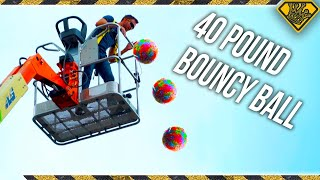 Dropping a 40 lb Bouncy Ball