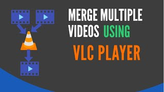 How To Merge Multiple Video Files into One Video Using VLC Media Player