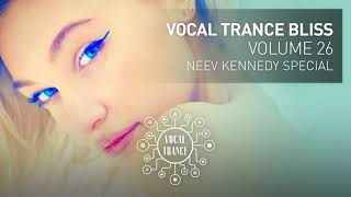 VOCAL TRANCE BLISS (VOL 26) Neev Kennedy Special (full Set)