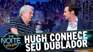 Hugh Jackman conhece seu dublador brasileiro e se emociona | The Noite