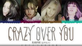 BLACKPINK - 'CRAZY OVER YOU'  Lyrics [Color Coded_Eng]