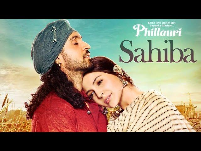 Sahiba Video Song HD | Phillauri Movie Songs | Anushka Sharama, Diljit
