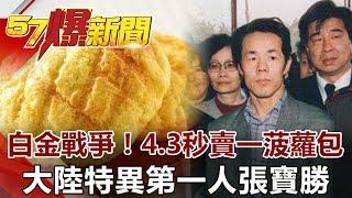 白金戰爭!4.3秒賣一菠蘿包 大陸特異第一人張寶勝《57爆新聞》網路獨播版