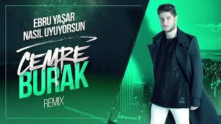 Ebru Yaşar - Nasıl Uyuyorsun ( Cemre Burak Mix )