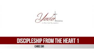 Discipleship from the Heart 1 - Chris Smith
