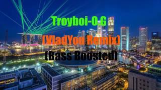 Troyboi-O.G (VladYou Remix) (Bass Boosted)