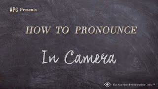 How to Pronounce In Camera  |  In Camera Pronunciation
