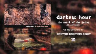 DARKEST HOUR - How The Beautiful Decay (Re-Mastered)