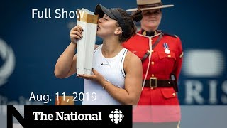 The National for August 11, 2019 — Bianca Andreescu, Trump and Trudeau, Disability in Hollywood