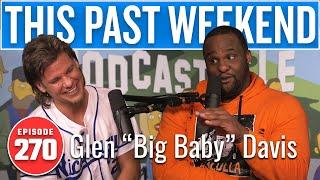 """Glen """"Big Baby"""" Davis   This Past Weekend w/ Theo Von #270"""