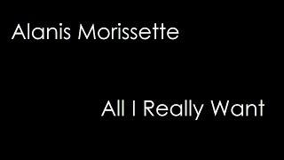 Alanis Morissette - All I Really Want (lyrics)
