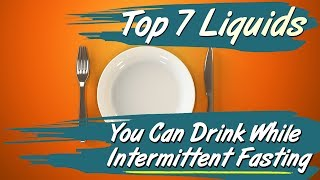Top 7 Liquids You Can Drink While Intermittent Fasting