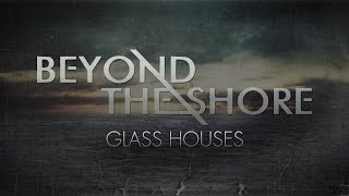 """Beyond the Shore """"Glass Houses"""" (OFFICIAL VIDEO)"""