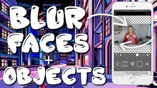 HOW TO BLUR FACES/OBJECTS IN YOUR VIDEO ON IPHONE