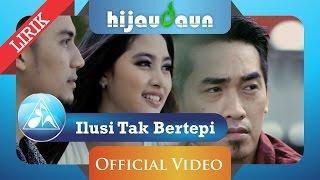 Hijau Daun - Ilusi Tak Bertepi (Official Video Lyric)