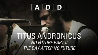 Titus Andronicus - No Future Part II The Day After No Future - A-D-D