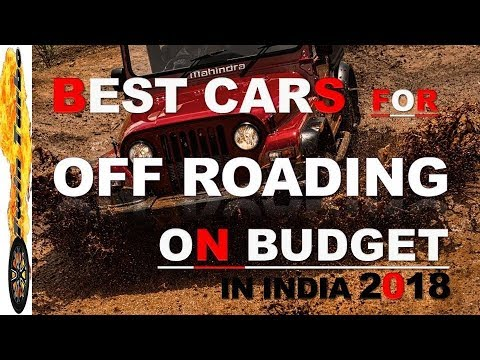 BEST CARS FOR OFF ROADING IN INDIA 2018 | TOP 10 BUDGET OFF ROAD VEHICLES IN INDIA