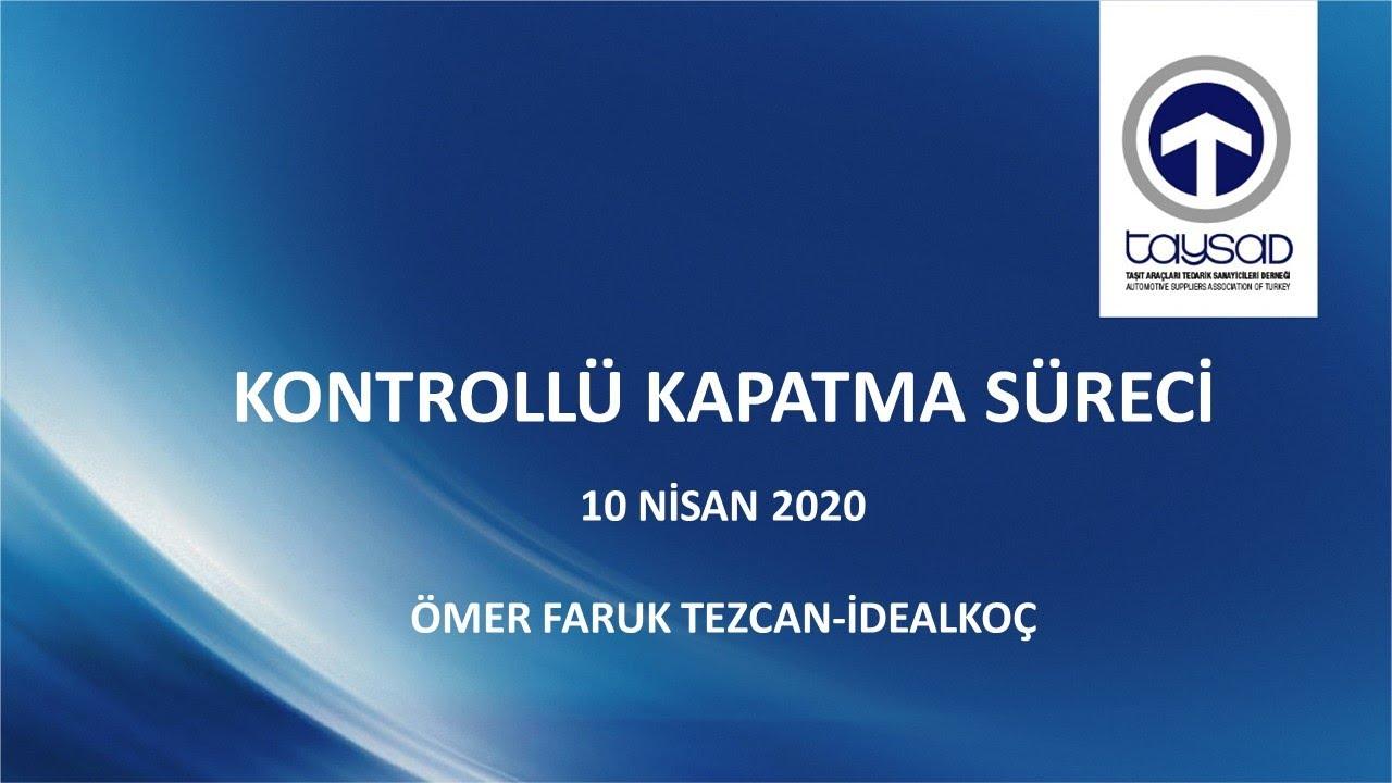 KONTROLLÜ KAPATMA SÜRECİ WEBİNARI - 10 NİSAN 2020
