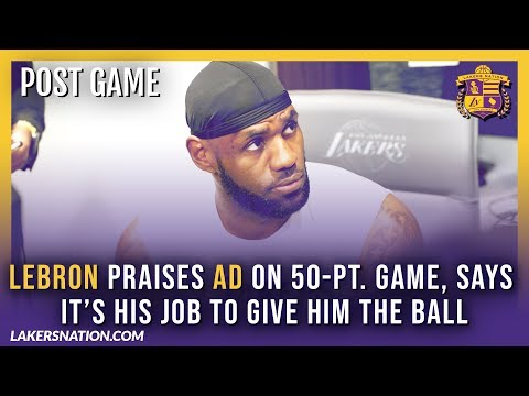 Lakers Post-Game Videos: LeBron Praises AD's 50-Pt. Game, Says It's Job To Feed AD