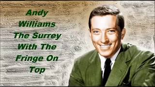 Andy Williams......The Surrey With The Fringe On Top.