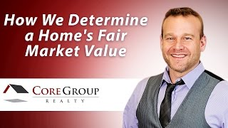 Core Group Realty: How we determine a home's fair market value
